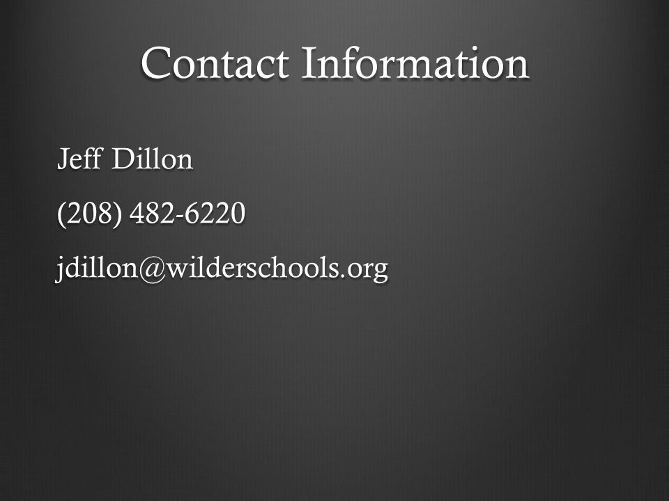 Contact Information Jeff Dillon (208) 482-6220 jdillon@wilderschools.org
