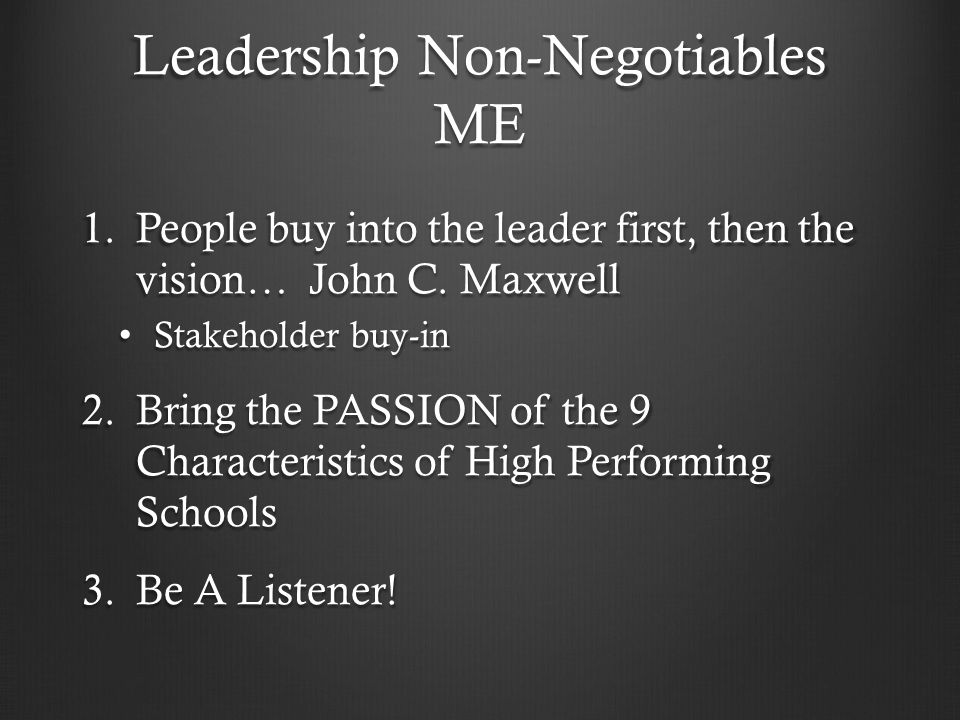 Leadership Non-Negotiables ME 1.People buy into the leader first, then the vision… John C.