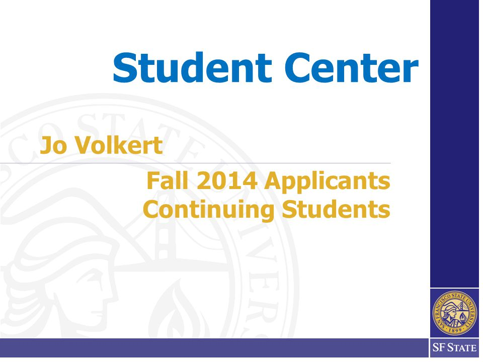 Student Center Fall 2014 Applicants Continuing Students Jo Volkert
