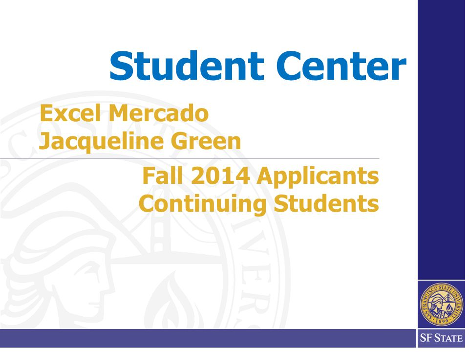 Student Center Fall 2014 Applicants Continuing Students Excel Mercado Jacqueline Green