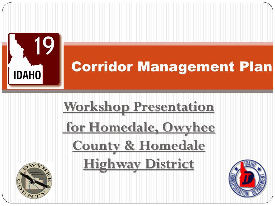 Workshop Presentation for Homedale, Owyhee County & Homedale Highway District for Homedale, Owyhee County & Homedale Highway District Corridor Managem