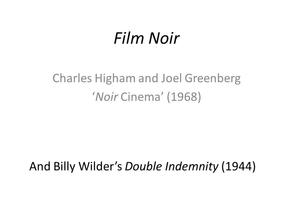 Film Noir Charles Higham and Joel Greenberg 'Noir Cinema' (1968) And Billy Wilder's Double Indemnity (1944)