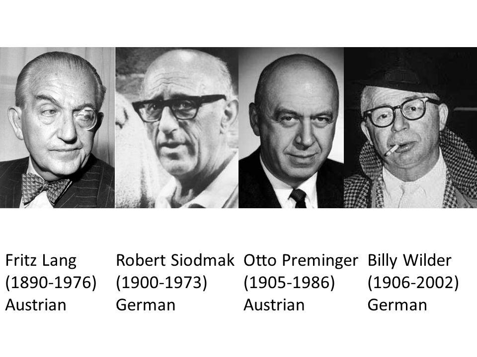 Fritz Lang (1890-1976) Austrian Robert Siodmak (1900-1973) German Otto Preminger (1905-1986) Austrian Billy Wilder (1906-2002) German