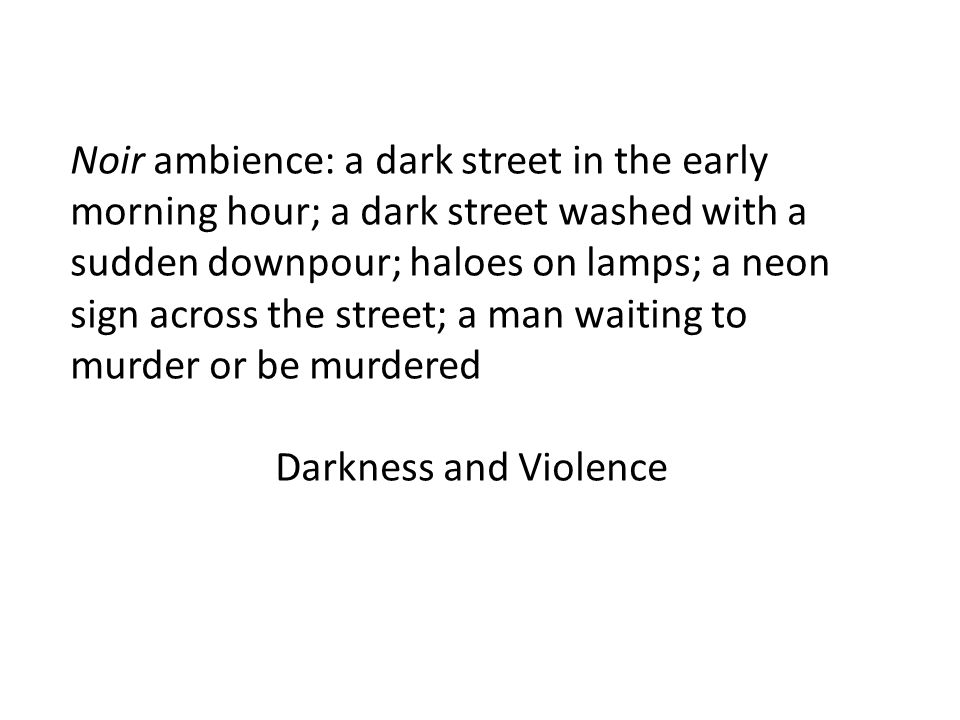 Noir ambience: a dark street in the early morning hour; a dark street washed with a sudden downpour; haloes on lamps; a neon sign across the street; a man waiting to murder or be murdered Darkness and Violence