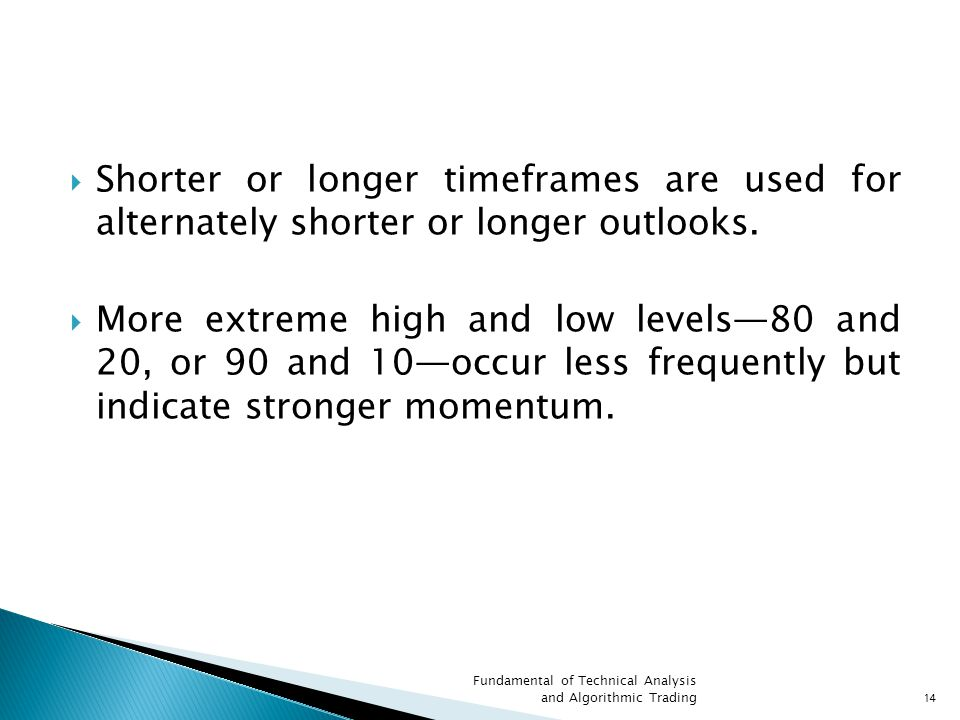  Shorter or longer timeframes are used for alternately shorter or longer outlooks.  More extreme high and low levels—80 and 20, or 90 and 10—occur l