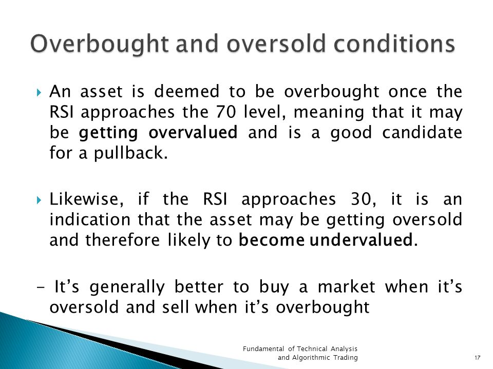  An asset is deemed to be overbought once the RSI approaches the 70 level, meaning that it may be getting overvalued and is a good candidate for a pullback.