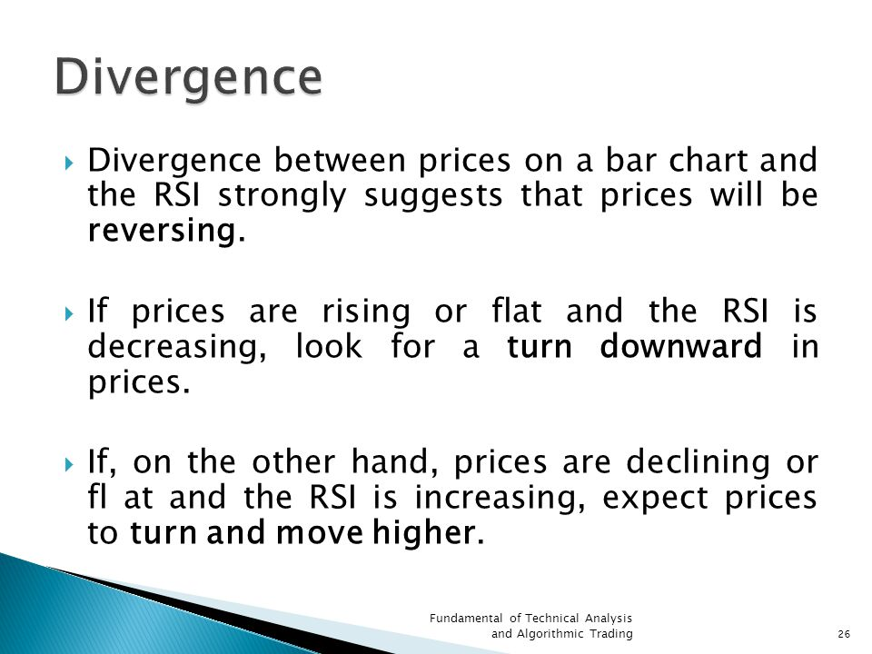  Divergence between prices on a bar chart and the RSI strongly suggests that prices will be reversing.