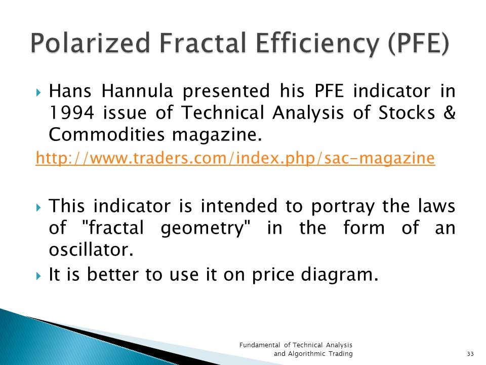  Hans Hannula presented his PFE indicator in 1994 issue of Technical Analysis of Stocks & Commodities magazine.