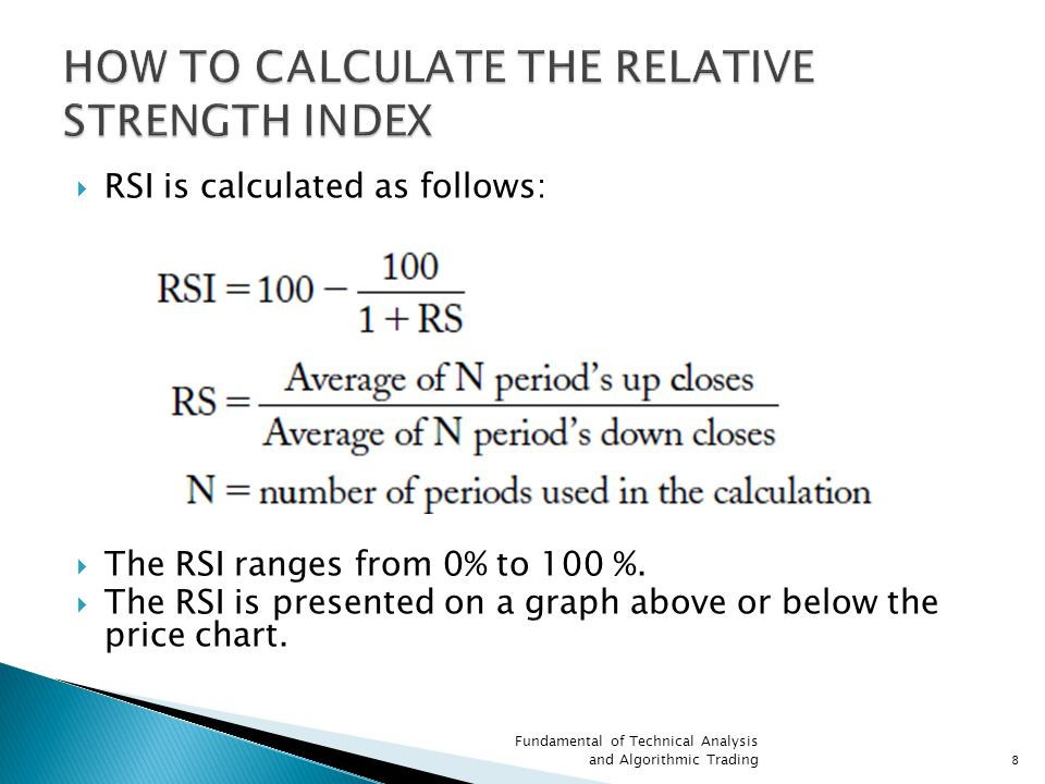  RSI is calculated as follows:  The RSI ranges from 0% to 100 %.