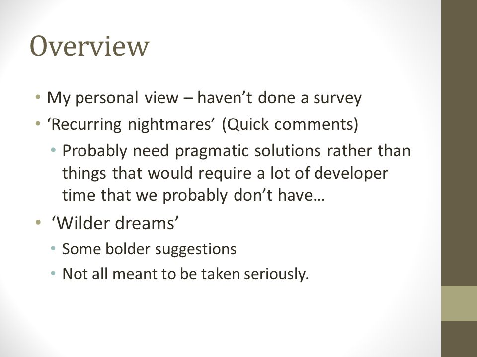 Overview My personal view – haven't done a survey 'Recurring nightmares' (Quick comments) Probably need pragmatic solutions rather than things that wo