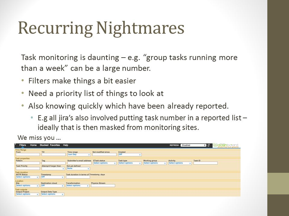 "Recurring Nightmares Task monitoring is daunting – e.g. ""group tasks running more than a week"" can be a large number. Filters make things a bit easier"