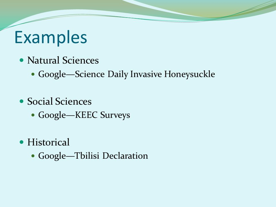 Examples Natural Sciences Google—Science Daily Invasive Honeysuckle Social Sciences Google—KEEC Surveys Historical Google—Tbilisi Declaration