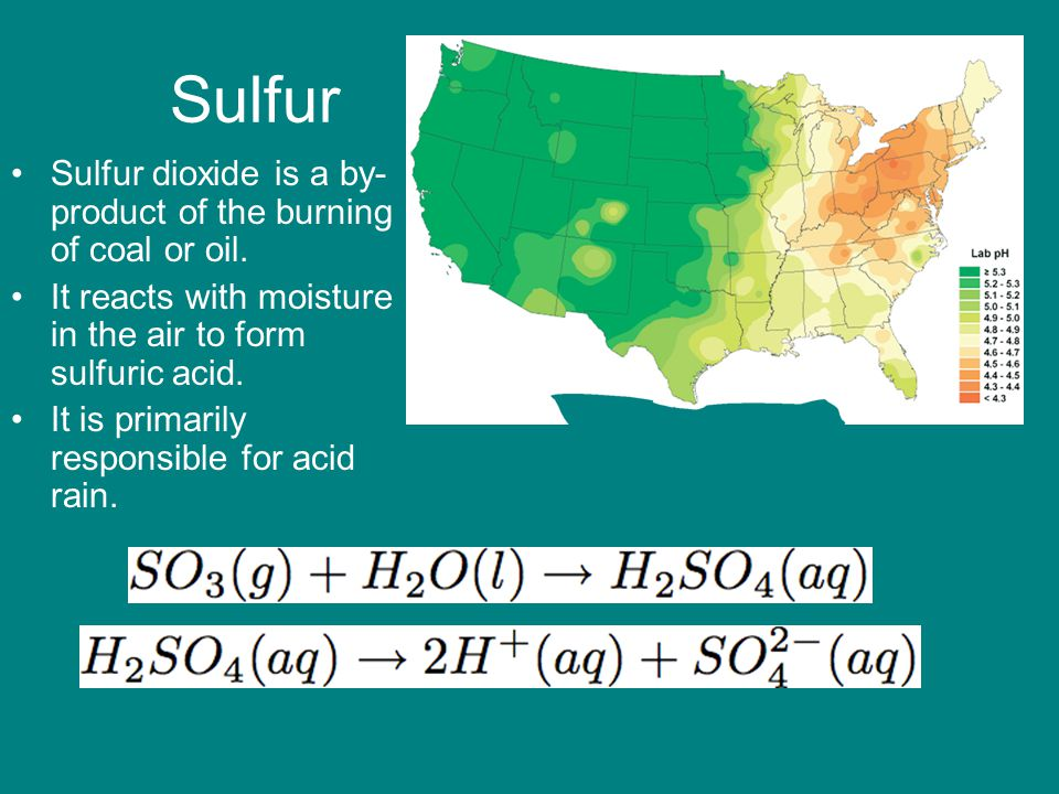 Sulfur Sulfur dioxide is a by- product of the burning of coal or oil.