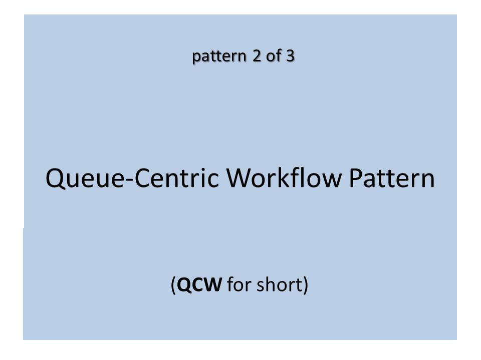 Queue-Centric Workflow Pattern (QCW for short) pattern 2 of 3