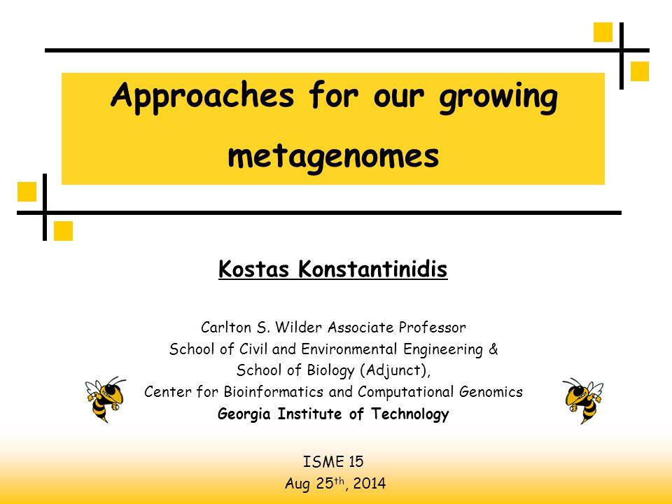 Approaches for our growing metagenomes Kostas Konstantinidis Carlton S.