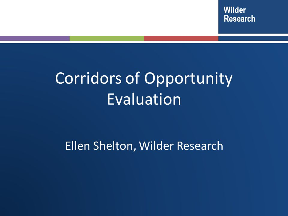 Wilder Research Corridors of Opportunity Evaluation Ellen Shelton, Wilder Research