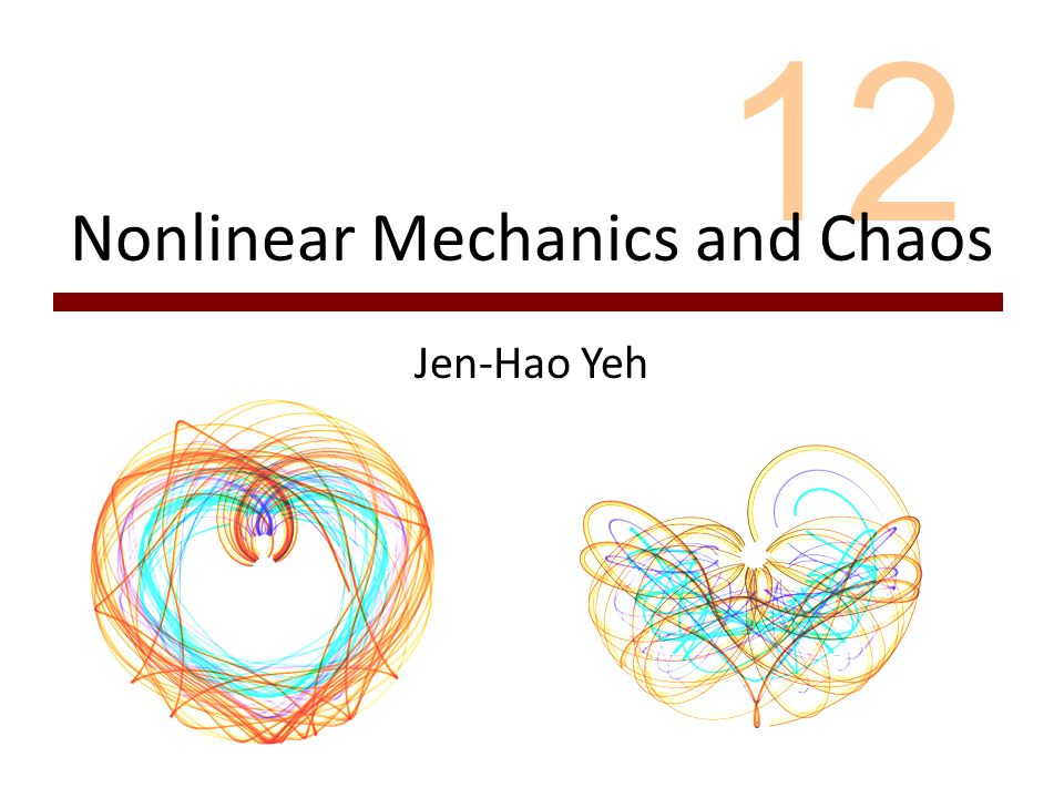 12 Nonlinear Mechanics and Chaos Jen-Hao Yeh