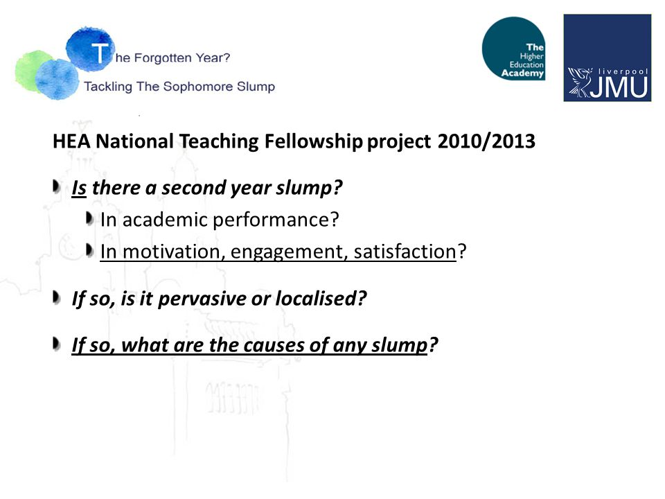 HEA National Teaching Fellowship project 2010/2013 Is there a second year slump.