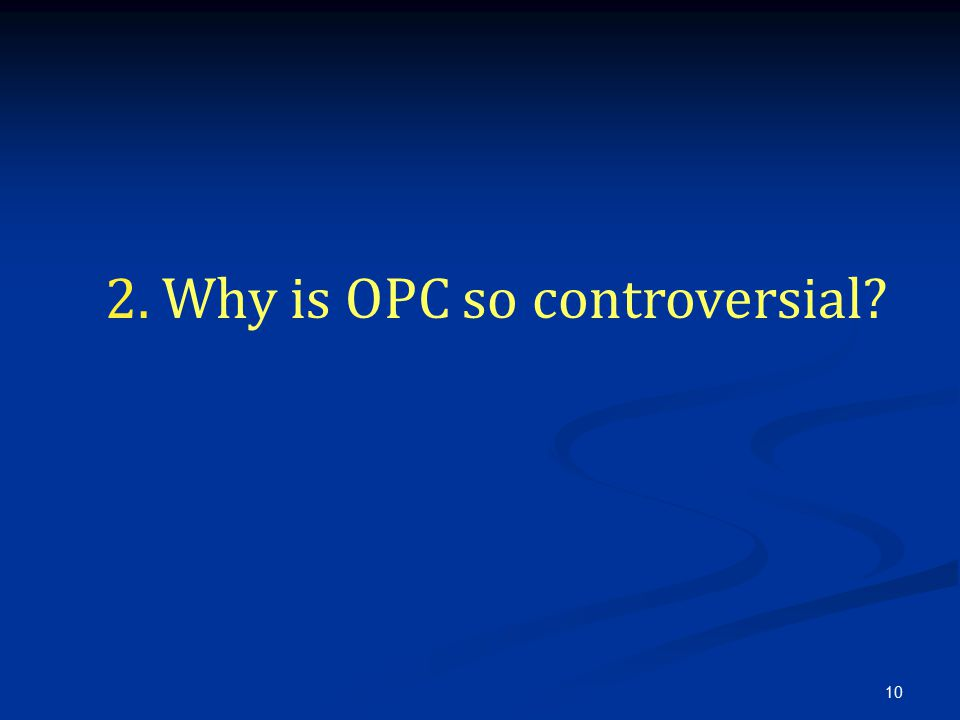 10 2. Why is OPC so controversial