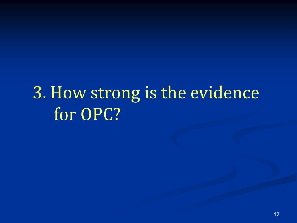 12 3. How strong is the evidence for OPC