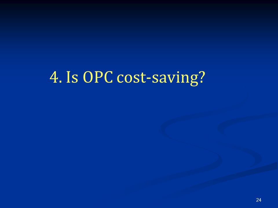 24 4. Is OPC cost-saving