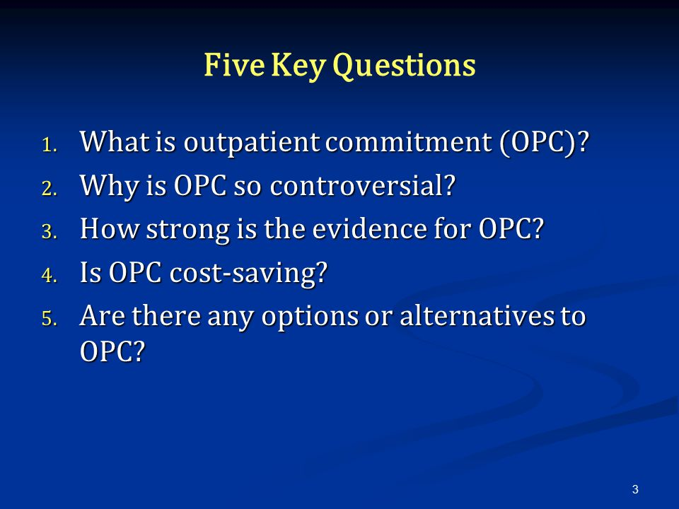 Five Key Questions 1. What is outpatient commitment (OPC).
