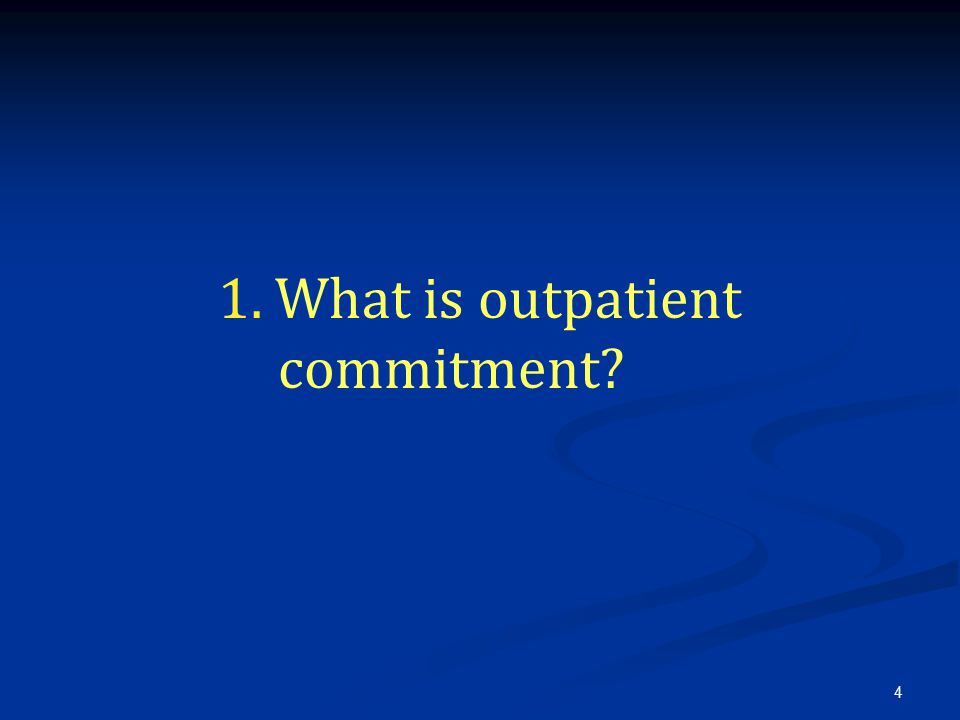 4 1. What is outpatient commitment