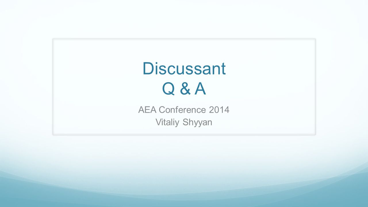 Discussant Q & A AEA Conference 2014 Vitaliy Shyyan