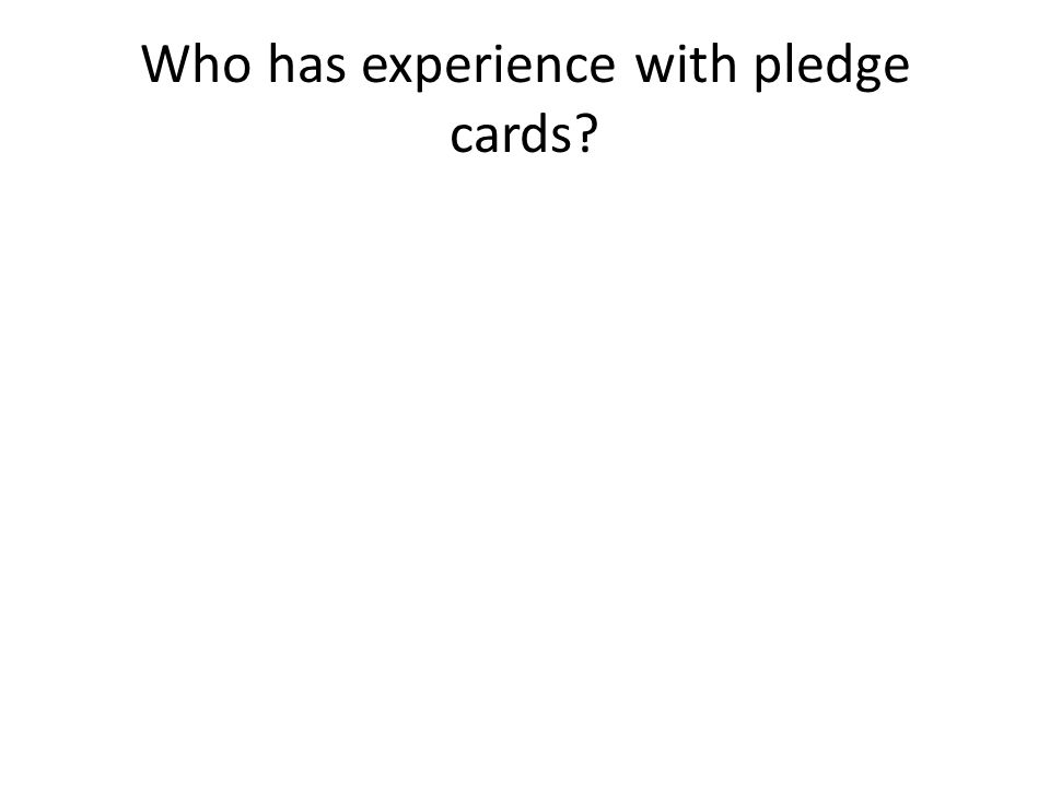 Who has experience with pledge cards