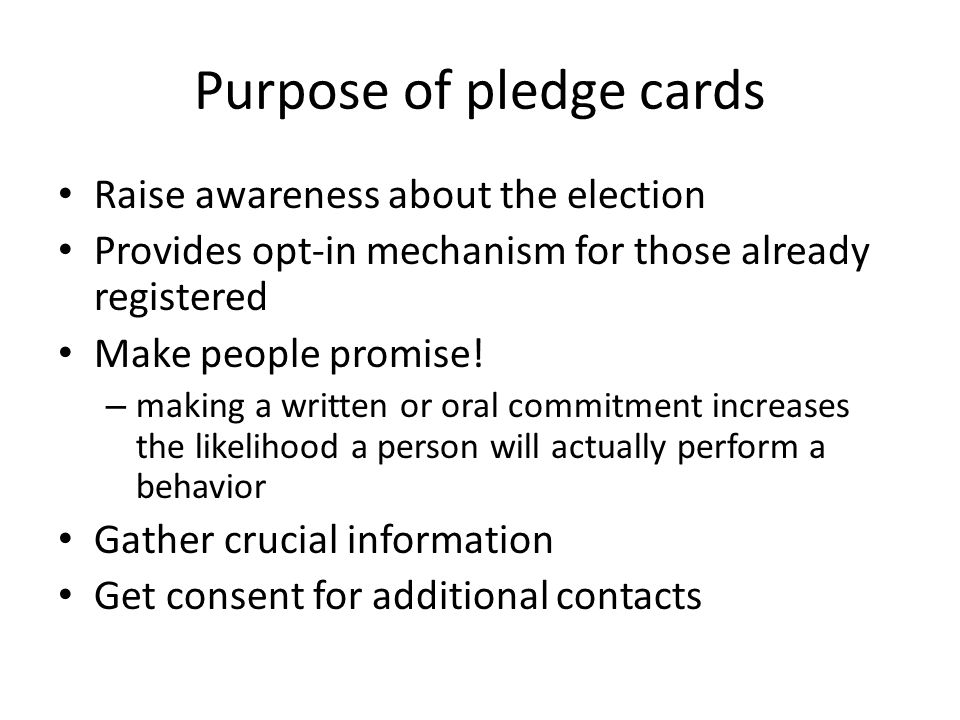 Purpose of pledge cards Raise awareness about the election Provides opt-in mechanism for those already registered Make people promise.