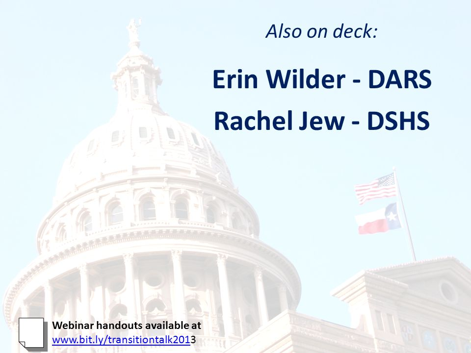 Also on deck: Erin Wilder - DARS Rachel Jew - DSHS Webinar handouts available at www.bit.ly/transitiontalk201www.bit.ly/transitiontalk2013