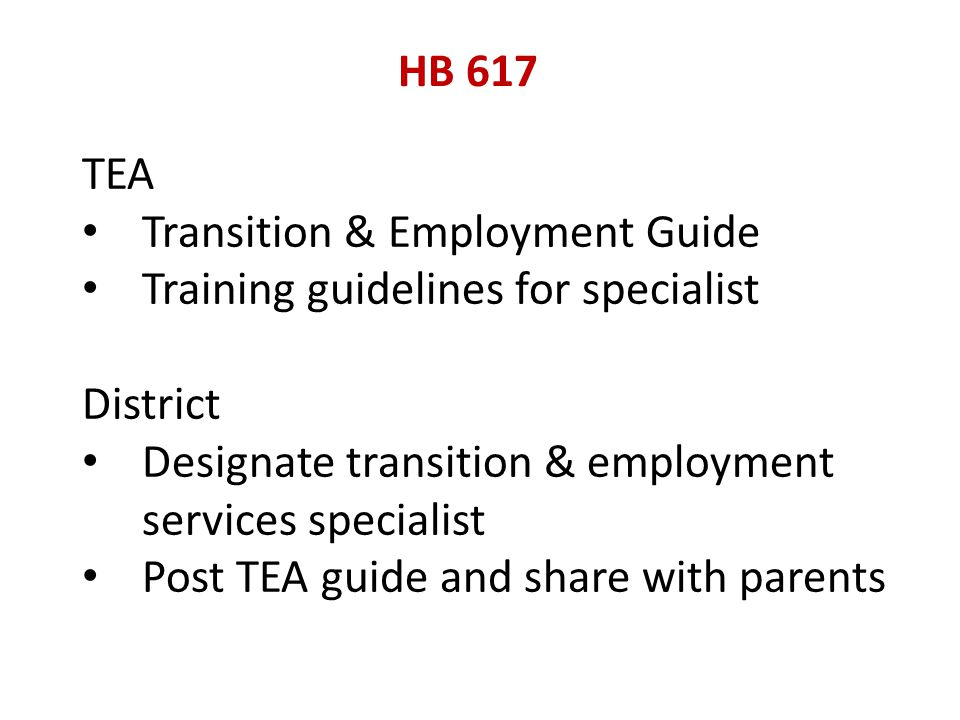 HB 617 TEA Transition & Employment Guide Training guidelines for specialist District Designate transition & employment services specialist Post TEA guide and share with parents