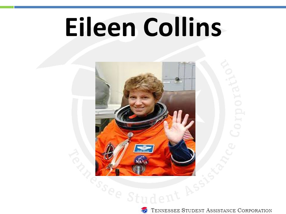 T ENNESSEE S TUDENT A SSISTANCE C ORPORATION Eileen Collins