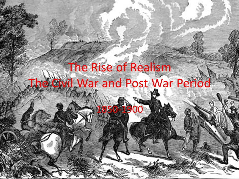 The Rise of Realism The Civil War and Post War Period 1850-1900