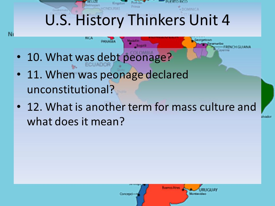 U.S. History Thinkers Unit 4 10. What was debt peonage.