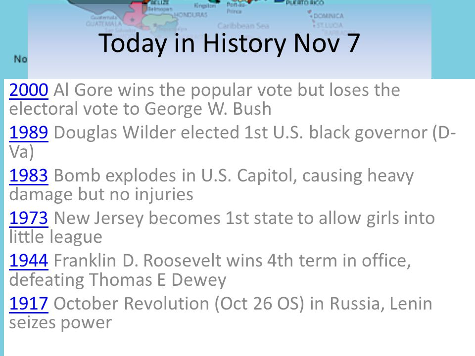 Today in History Nov 7 20002000 Al Gore wins the popular vote but loses the electoral vote to George W. Bush 19891989 Douglas Wilder elected 1st U.S.
