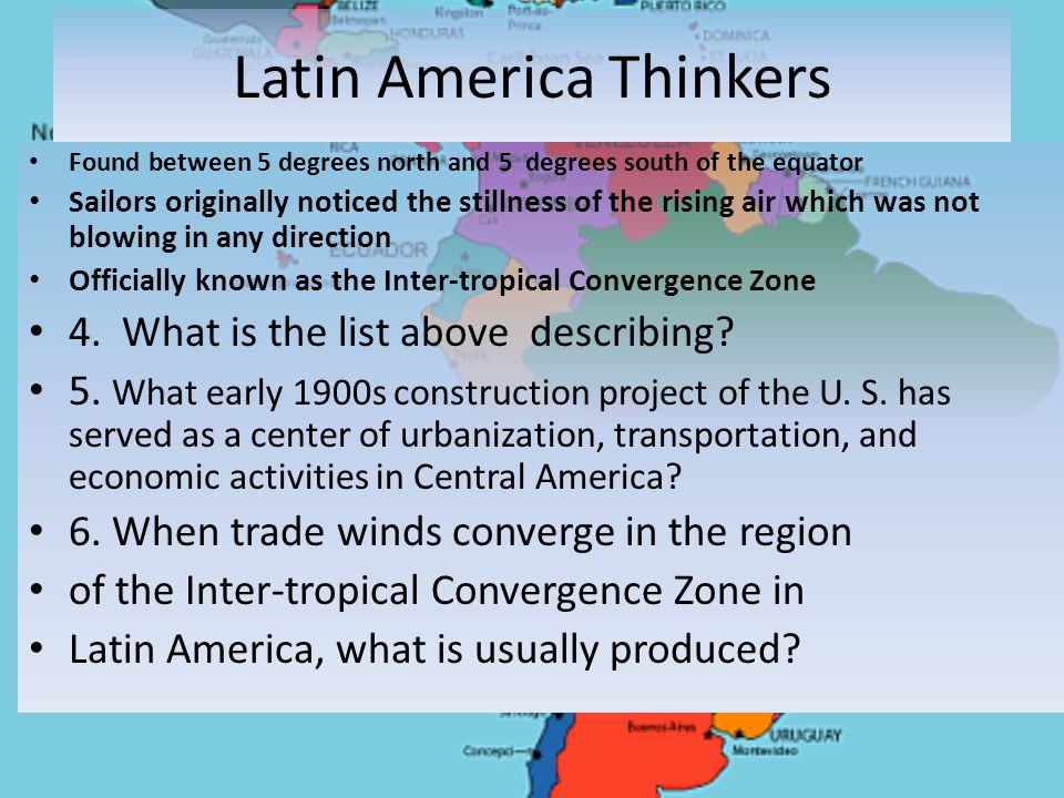 Latin America Thinkers Found between 5 degrees north and 5 degrees south of the equator Sailors originally noticed the stillness of the rising air whi