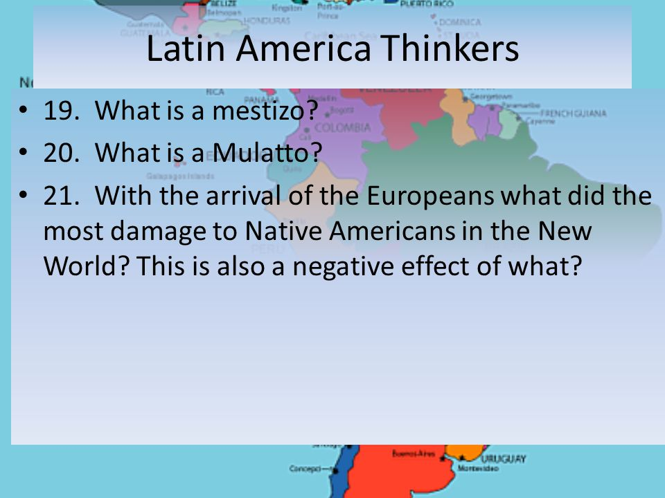 Latin America Thinkers 19. What is a mestizo. 20.