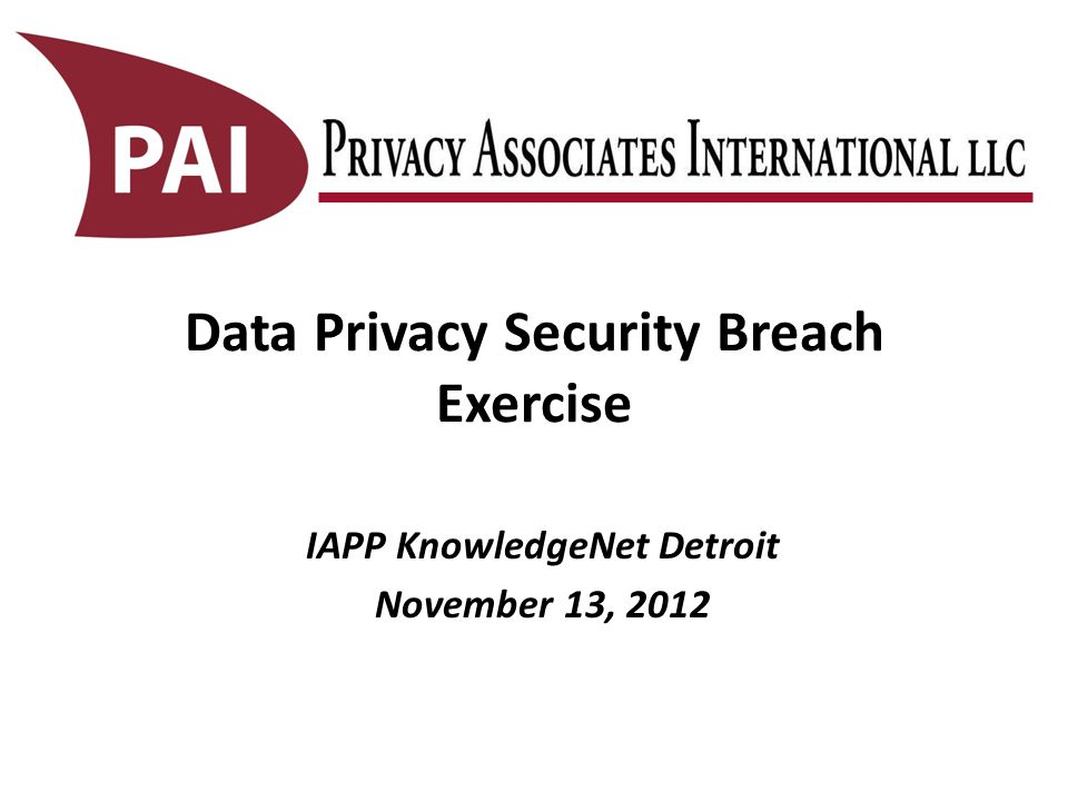 Data Privacy Security Breach Exercise IAPP KnowledgeNet Detroit November 13, 2012