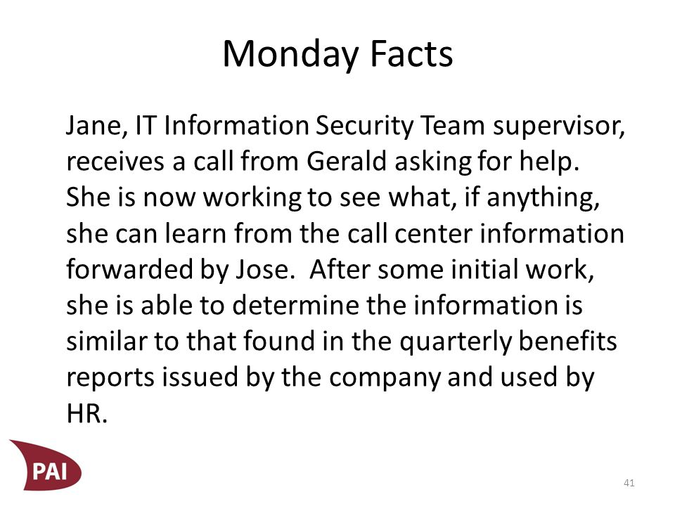Monday Facts Jane, IT Information Security Team supervisor, receives a call from Gerald asking for help.