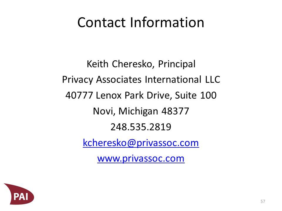 Contact Information Keith Cheresko, Principal Privacy Associates International LLC 40777 Lenox Park Drive, Suite 100 Novi, Michigan 48377 248.535.2819 kcheresko@privassoc.com www.privassoc.com 57
