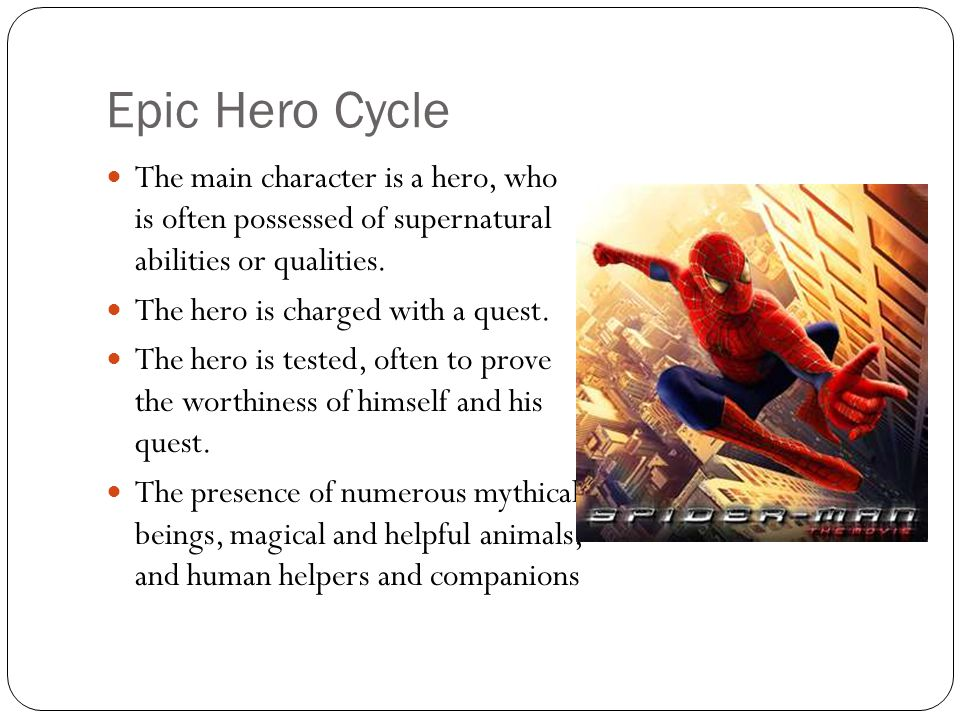 Epic Hero Cycle The main character is a hero, who is often possessed of supernatural abilities or qualities. The hero is charged with a quest. The her