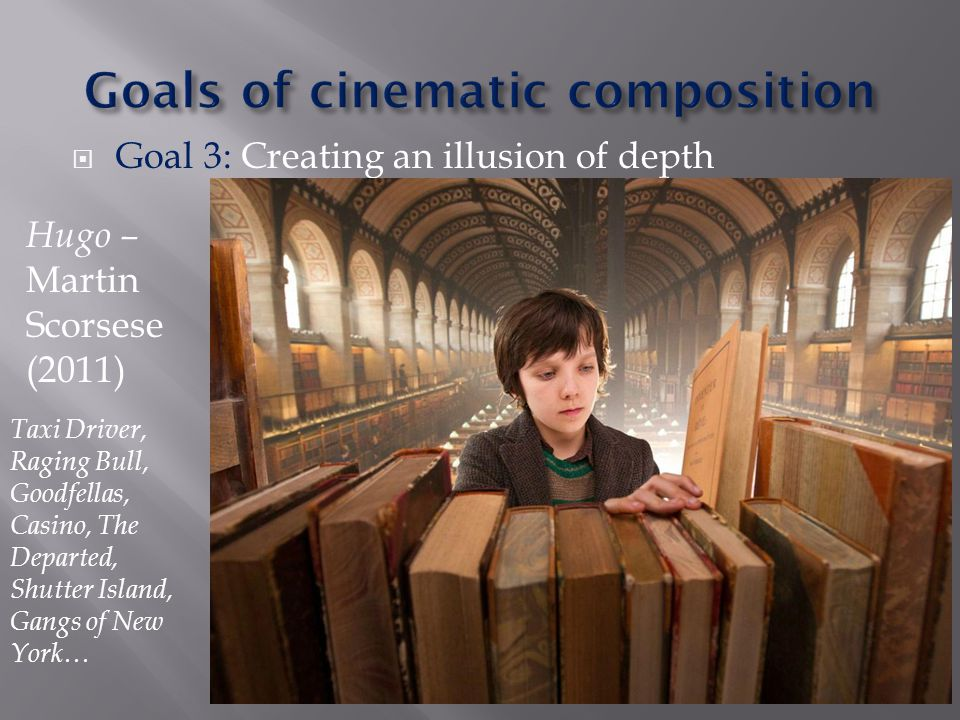  Goal 3: Creating an illusion of depth Hugo – Martin Scorsese (2011) Taxi Driver, Raging Bull, Goodfellas, Casino, The Departed, Shutter Island, Gangs of New York…