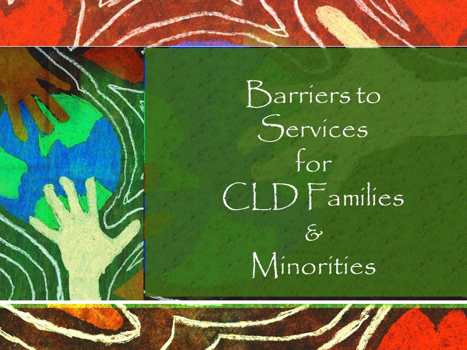 Barriers to Services for CLD Families & Minorities