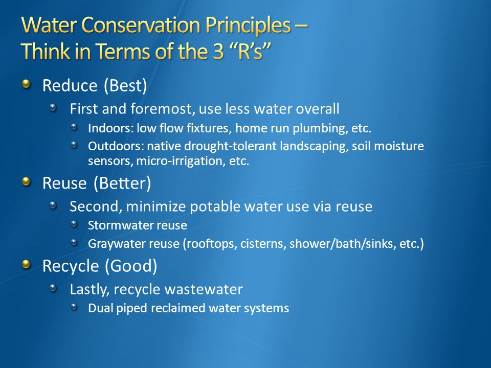 Reduce (Best) First and foremost, use less water overall Indoors: low flow fixtures, home run plumbing, etc.