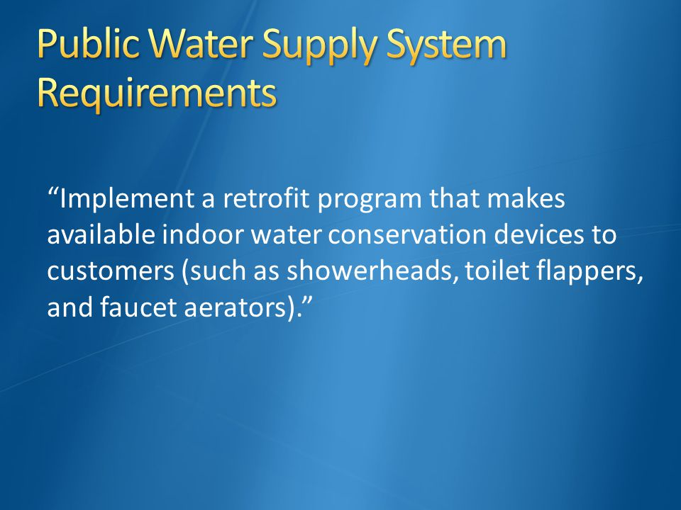 Implement a retrofit program that makes available indoor water conservation devices to customers (such as showerheads, toilet flappers, and faucet aerators).