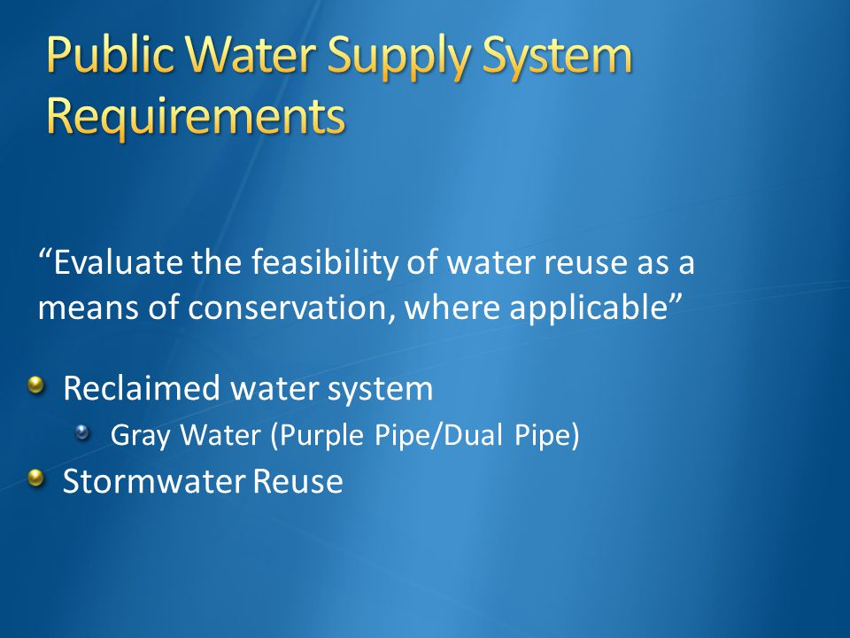 Evaluate the feasibility of water reuse as a means of conservation, where applicable Reclaimed water system Gray Water (Purple Pipe/Dual Pipe) Stormwater Reuse