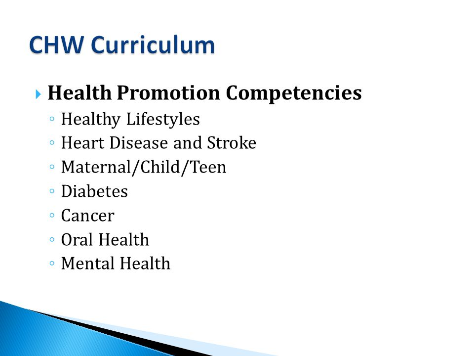  Health Promotion Competencies ◦ Healthy Lifestyles ◦ Heart Disease and Stroke ◦ Maternal/Child/Teen ◦ Diabetes ◦ Cancer ◦ Oral Health ◦ Mental Health