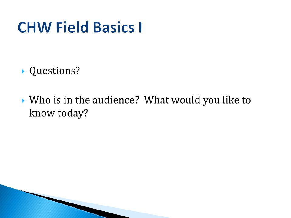  Questions  Who is in the audience What would you like to know today