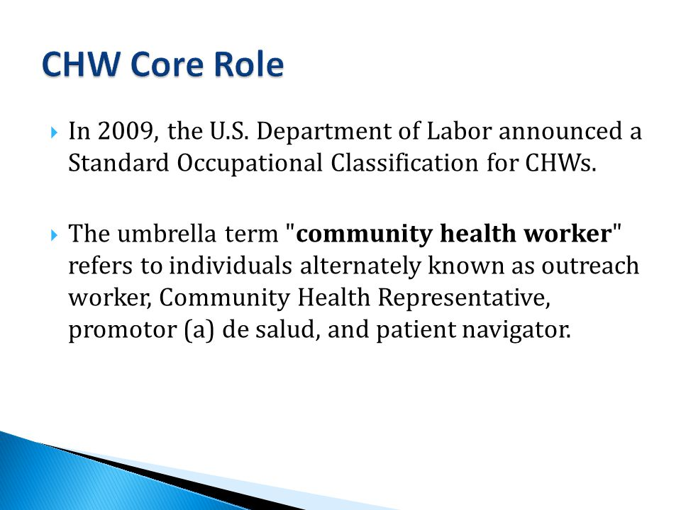  In 2009, the U.S. Department of Labor announced a Standard Occupational Classification for CHWs.
